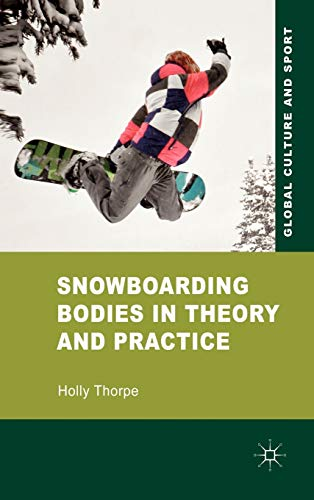 9780230579446: Snowboarding Bodies in Theory and Practice (Global Culture and Sport Series)