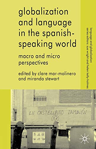 9780230580091: Globalization and Language in the Spanish Speaking World: Macro and Micro Perspectives (Language and Globalization)