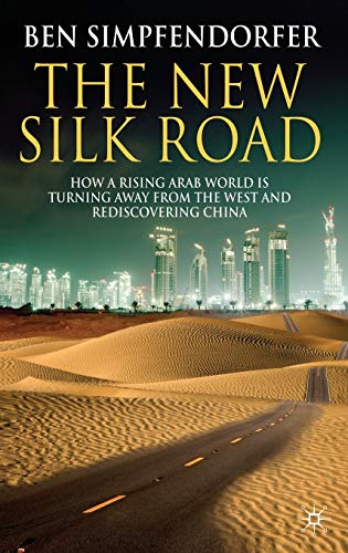 9780230580268: The New Silk Road: How a Rising Arab World is Turning Away from the West and Rediscovering China