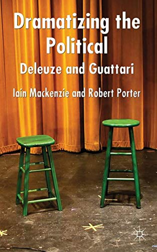 9780230580718: Dramatizing the Political: Deleuze and Guattari