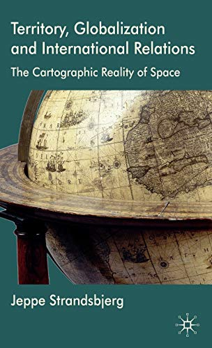 9780230580831: Territory, Globalization and International Relations: The Cartographic Reality of Space