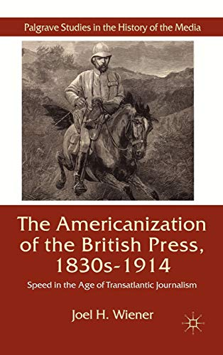 9780230581869: The Americanization of the British Press, 1830s-1914: Speed in the Age of Transatlantic Journalism (Palgrave Studies in the History of the Media)