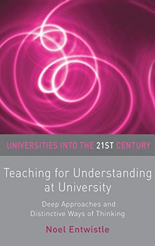 9780230593855: Teaching for Understanding at University: Deep Approaches and Distinctive Ways of Thinking (Universities into the 21st Century)