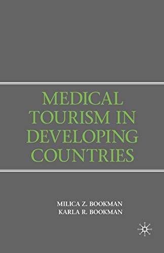 Medical Tourism in Developing Countries: Bookman, Milica Z.; Bookman, Karla R.