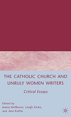 9780230600256: The Catholic Church and Unruly Women Writers: Critical Essays