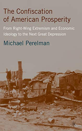 9780230600461: The Confiscation of American Prosperity: From Right-Wing Extremism and Economic Ideology to the Next Great Depression