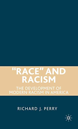 """""""Race"""" and Racism: The Development of Modern Racism in America: Perry, Richard"""