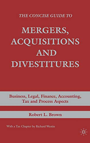 9780230600782: The Concise Guide to Mergers, Acquisitions and Divestitures: Business, Legal, Finance, Accounting, Tax, and Process Aspects