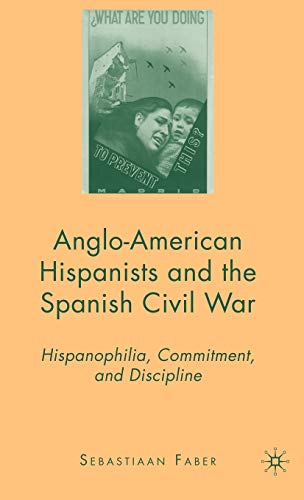 9780230600799: Anglo-American Hispanists and the Spanish Civil War: Hispanophilia, Commitment, and Discipline