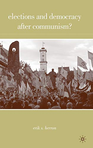 Elections and Democracy after Communism?: Herron, Erik