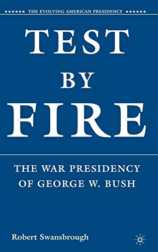 9780230600997: Test by Fire: The War Presidency of George W. Bush (The Evolving American Presidency)
