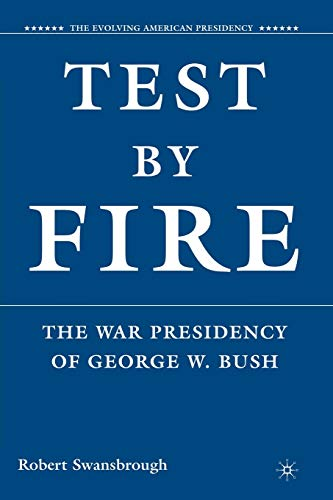 9780230601000: Test by Fire: The War Presidency of George W. Bush (The Evolving American Presidency)