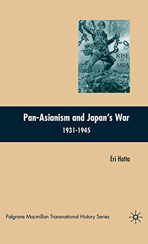 9780230601031: Pan-Asianism and Japan's War 1931-1945 (Palgrave Macmillan Transnational History Series)