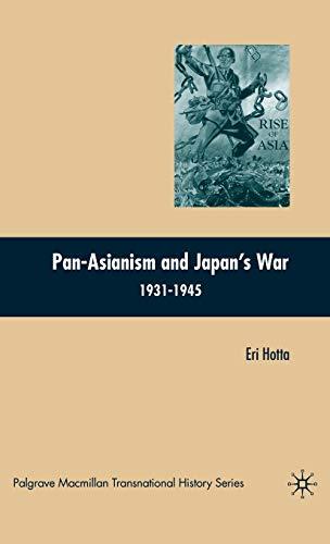 9780230601031: Pan-Asianism and Japan's War 1931-1945 (Palgrave Macmillan Transnational History Series)