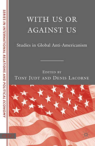 With Us or Against Us: Studies in Global Anti-Americanism (CERI Series in International Relations and Political Economy) (0230602266) by Lacorne, Denis; Judt, Tony