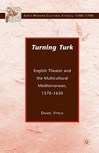 9780230602397: Turning Turk: English Theater and the Multicultural Mediterranean (Early Modern Cultural Studies 1500–1700)