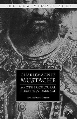 9780230602472: Charlemagne's Mustache: And Other Cultural Clusters of a Dark Age (The New Middle Ages)