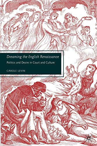 9780230602618: Dreaming the English Renaissance: Politics and Desire in Court and Culture
