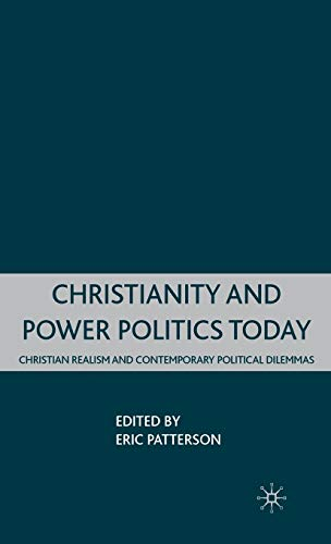 9780230602649: Christianity and Power Politics Today: Christian Realism and Contemporary Political Dilemmas