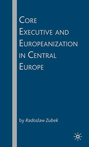 9780230602656: Core Executive and Europeanization in Central Europe
