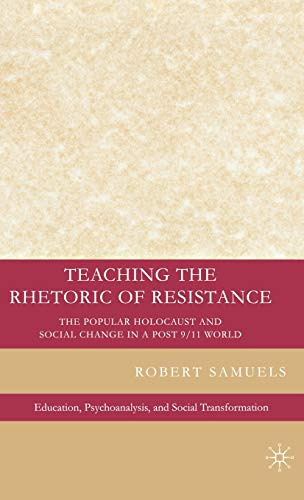 9780230602724: Teaching the Rhetoric of Resistance: The Popular Holocaust and Social Change in a Post-9/11 World (Education, Psychoanalysis, and Social Transformation)