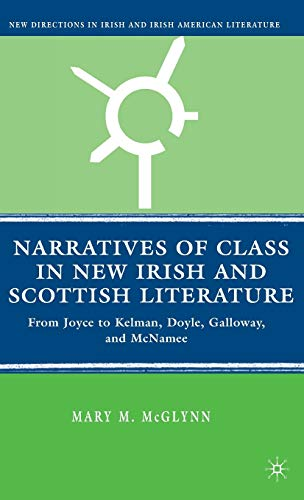 9780230602854: Narratives of Class in New Irish and Scottish Literature: From Joyce to Kelman, Doyle, Galloway, and McNamee (New Directions in Irish and Irish American Literature)