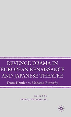 9780230602892: Revenge Drama in European Renaissance and Japanese Theatre: From Hamlet to Madame Butterfly