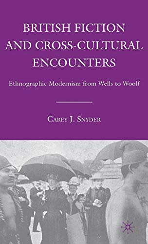 9780230602915: British Fiction and Cross-Cultural Encounters: Ethnographic Modernism from Wells to Woolf