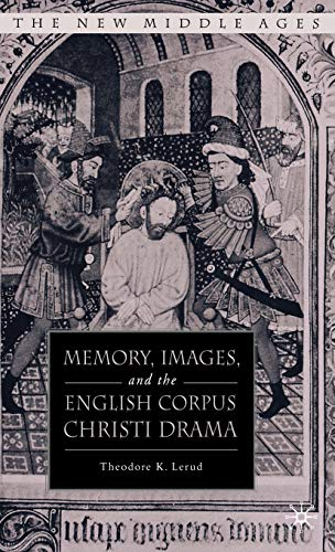 Memory, Images, and the English Corpus Christi Drama (The New Middle Ages): Lerud, T.