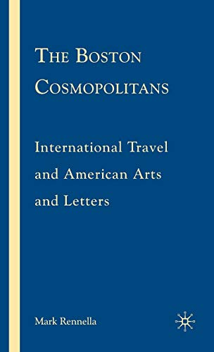9780230603820: The Boston Cosmopolitans: International Travel and American Arts and Letters, 1865–1915
