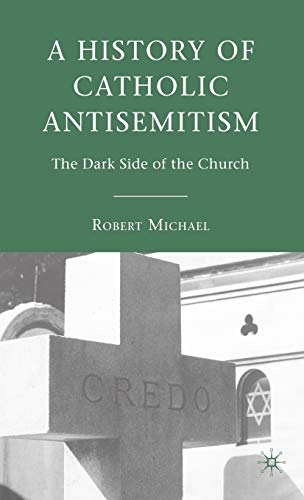 9780230603882: A History of Catholic Antisemitism: The Dark Side of the Church