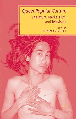 9780230604384: Queer Popular Culture: Literature, Media, Film, and Television.