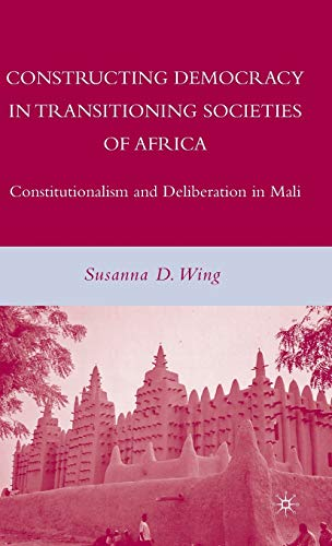 9780230604636: Constructing Democracy in Transitioning Societies of Africa: Constitutionalism and Deliberation in Mali