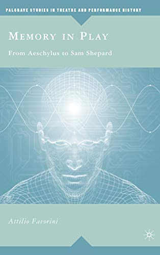 9780230604643: Memory in Play: From Aeschylus to Sam Shepard (Palgrave Studies in Theatre and Performance History)