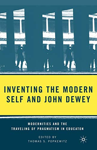 9780230605145: Inventing the Modern Self and John Dewey: Modernities and the Traveling of Pragmatism in Education