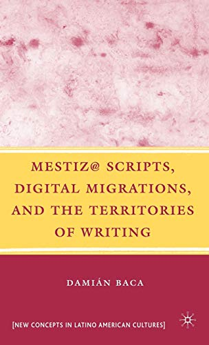 9780230605152: Mestiz @ Scripts, Digital Migrations, and the Territories of Writing (New Concepts in Latino American Cultures)