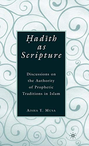 9780230605350: Hadith as Scripture: Discussions on the Authority of Prophetic Traditions in Islam