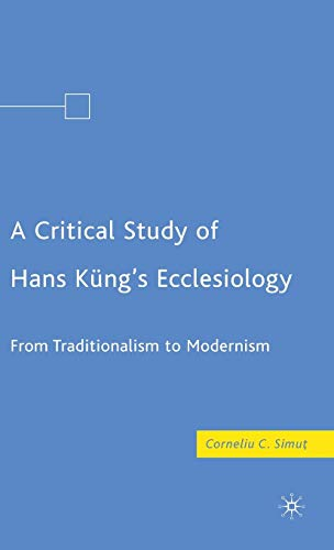 9780230605404: A Critical Study of Hans Küng's Ecclesiology: From Traditionalism to Modernism