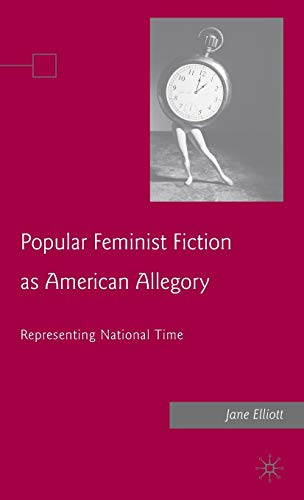 9780230605428: Popular Feminist Fiction as American Allegory: Representing National Time