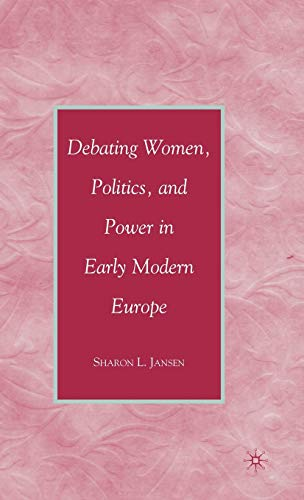 9780230605527: Debating Women, Politics, and Power in Early Modern Europe