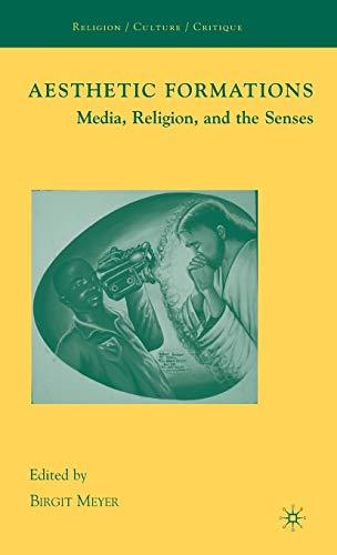Aesthetic Formations Media, Religion, and the Senses ReligionCultureCritique