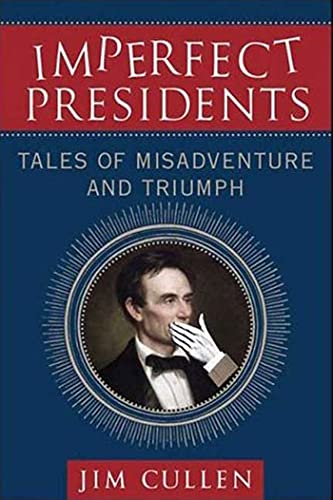9780230605787: Imperfect Presidents: Tales of Presidential Misadventure and Triumph
