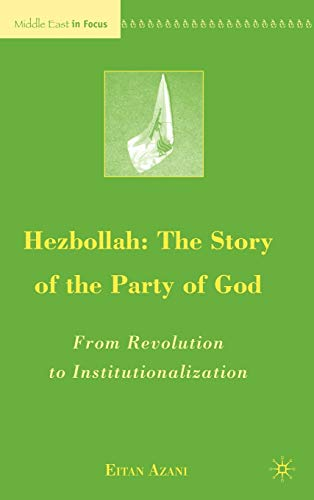 9780230605886: Hezbollah: The Story of the Party of God: From Revolution to Institutionalization (Middle East in Focus)
