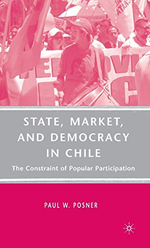 9780230605954: State, Market, and Democracy in Chile: The Constraint of Popular Participation