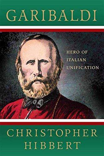 Garibaldi: Hero of Italian Unification: Christopher Hibbert; Foreword-Ross King
