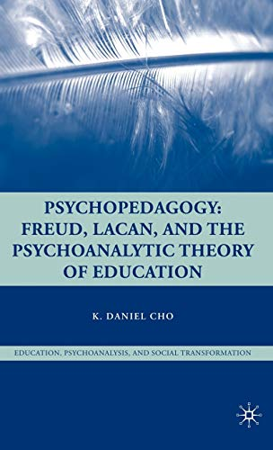 9780230606081: Psychopedagogy: Freud, Lacan, and the Psychoanalytic Theory of Education (Psychoanalysis, Education and Social Transformation)