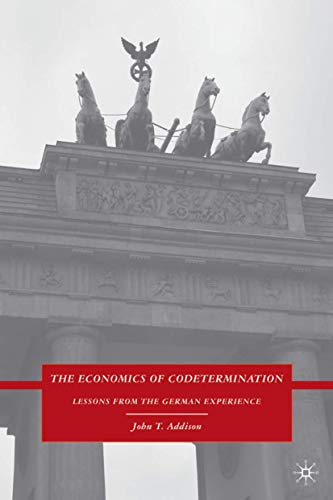 The Economics of Codetermination: Lessons from the German Experience: Addison, John T.