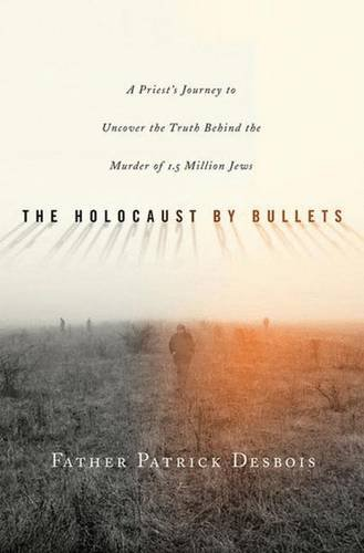 9780230606173: The Holocaust by Bullets: A Priest's Journey to Uncover the Truth Behind the Murder of 1.5 Million Jews