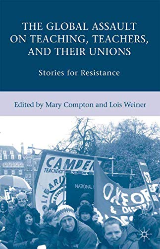 9780230606302: The Global Assault on Teaching, Teachers, and their Unions: Stories for Resistance