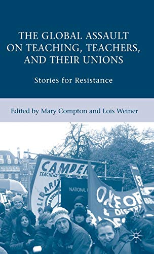 9780230606319: The Global Assault on Teaching, Teachers, and their Unions: Stories for Resistance